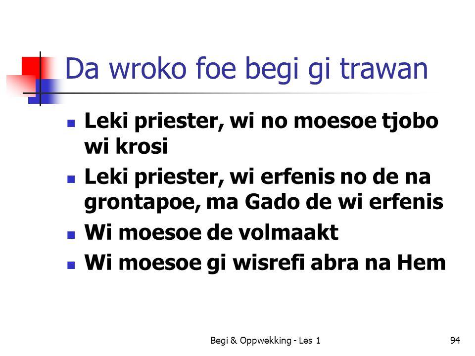 Begi & Oppwekking - Les 194 Da wroko foe begi gi trawan Leki priester, wi no moesoe tjobo wi krosi Leki priester, wi erfenis no de na grontapoe, ma Ga