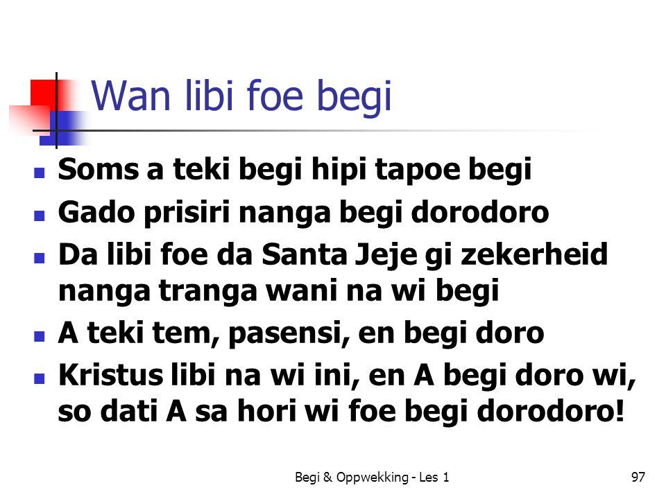 Begi & Oppwekking - Les 197 Wan libi foe begi Soms a teki begi hipi tapoe begi Gado prisiri nanga begi dorodoro Da libi foe da Santa Jeje gi zekerheid