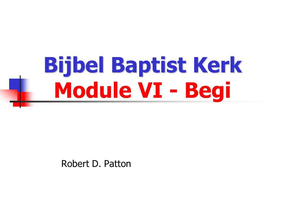 Bijbel Baptist Kerk Bijbel Baptist Kerk Module VI - Begi Robert D. Patton