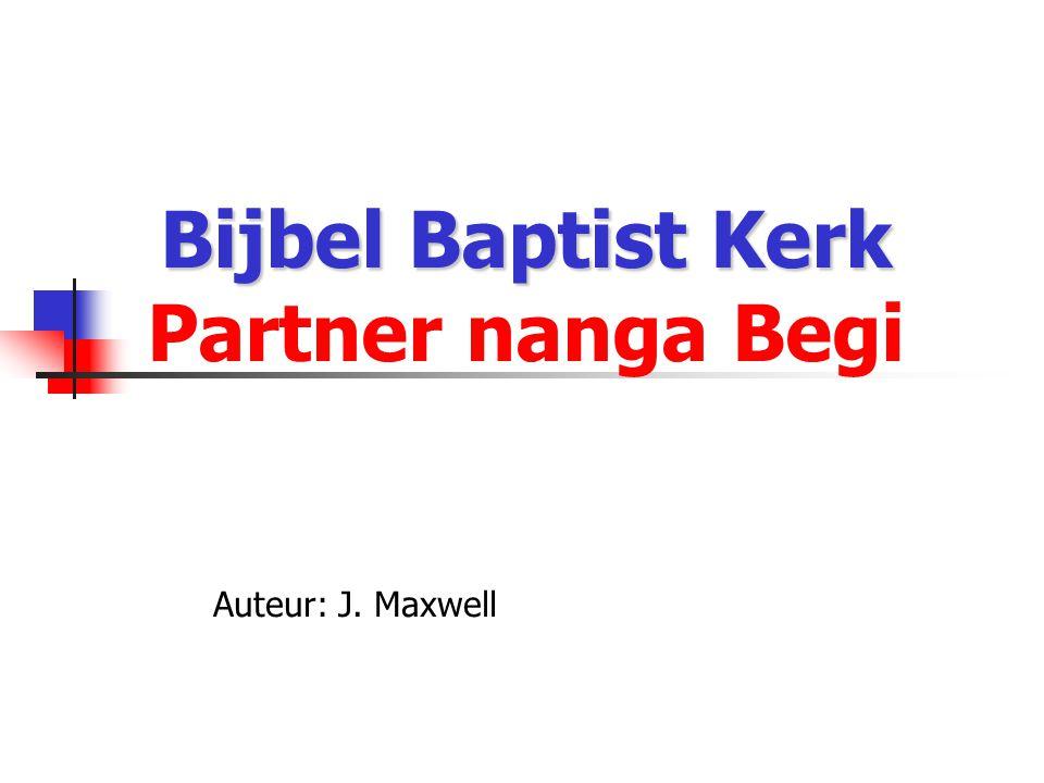 Bijbel Baptist Kerk Bijbel Baptist Kerk Partner nanga Begi Auteur: J. Maxwell