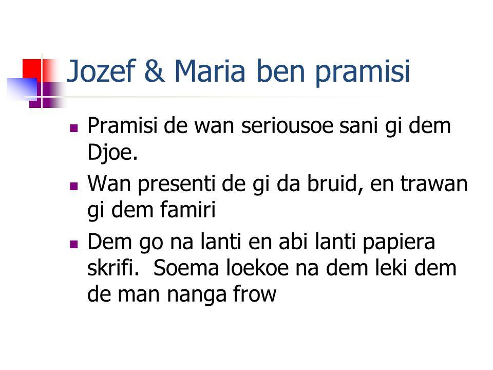 Jozef & Maria ben pramisi Pramisi de wan seriousoe sani gi dem Djoe.