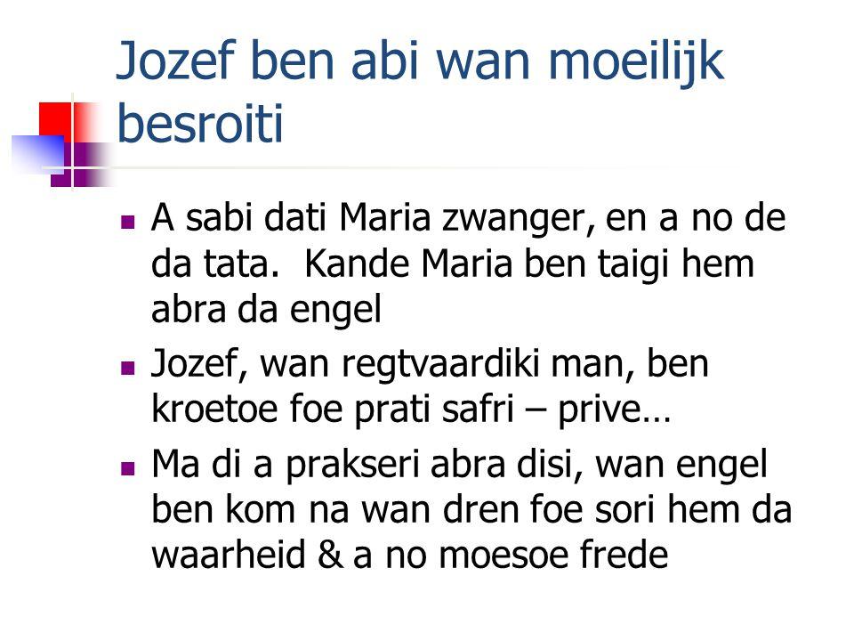 Jozef ben abi wan moeilijk besroiti A sabi dati Maria zwanger, en a no de da tata.
