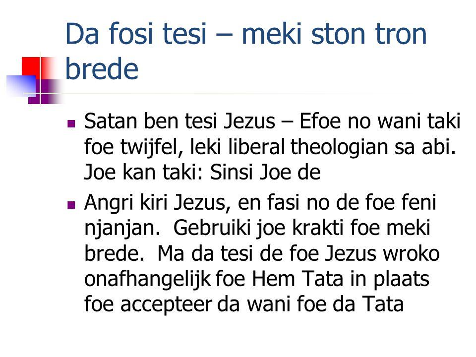 Da fosi tesi – meki ston tron brede Satan ben tesi Jezus – Efoe no wani taki foe twijfel, leki liberal theologian sa abi.