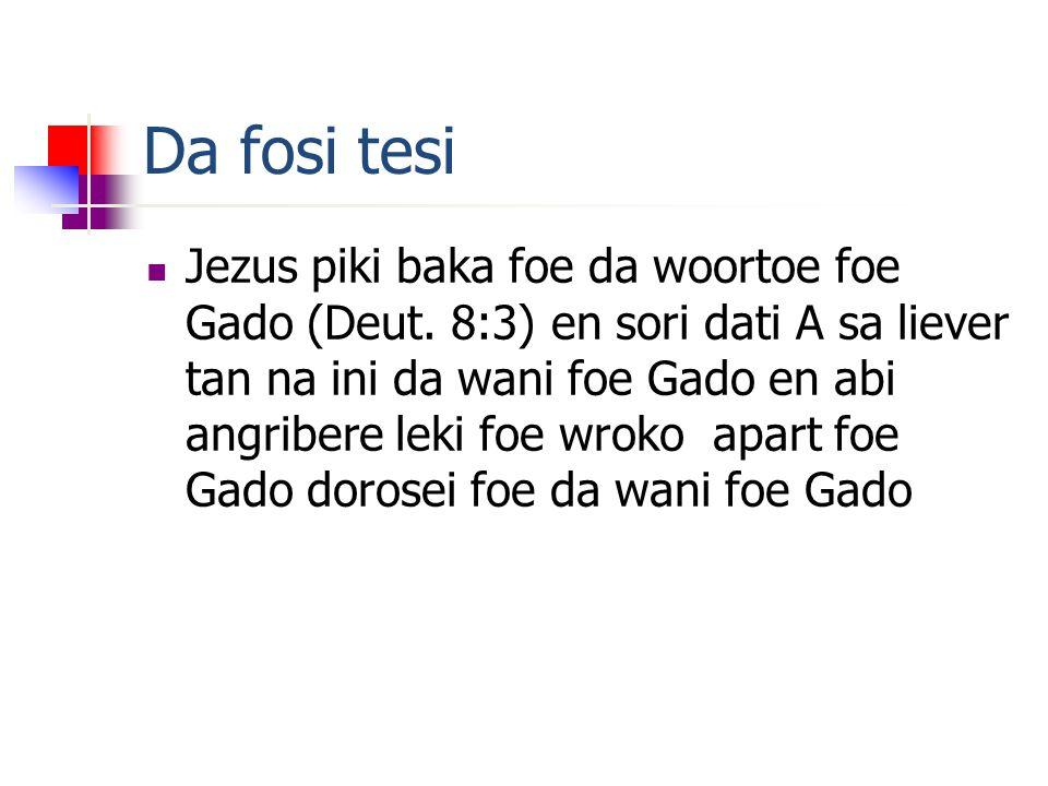 Da fosi tesi Jezus piki baka foe da woortoe foe Gado (Deut.