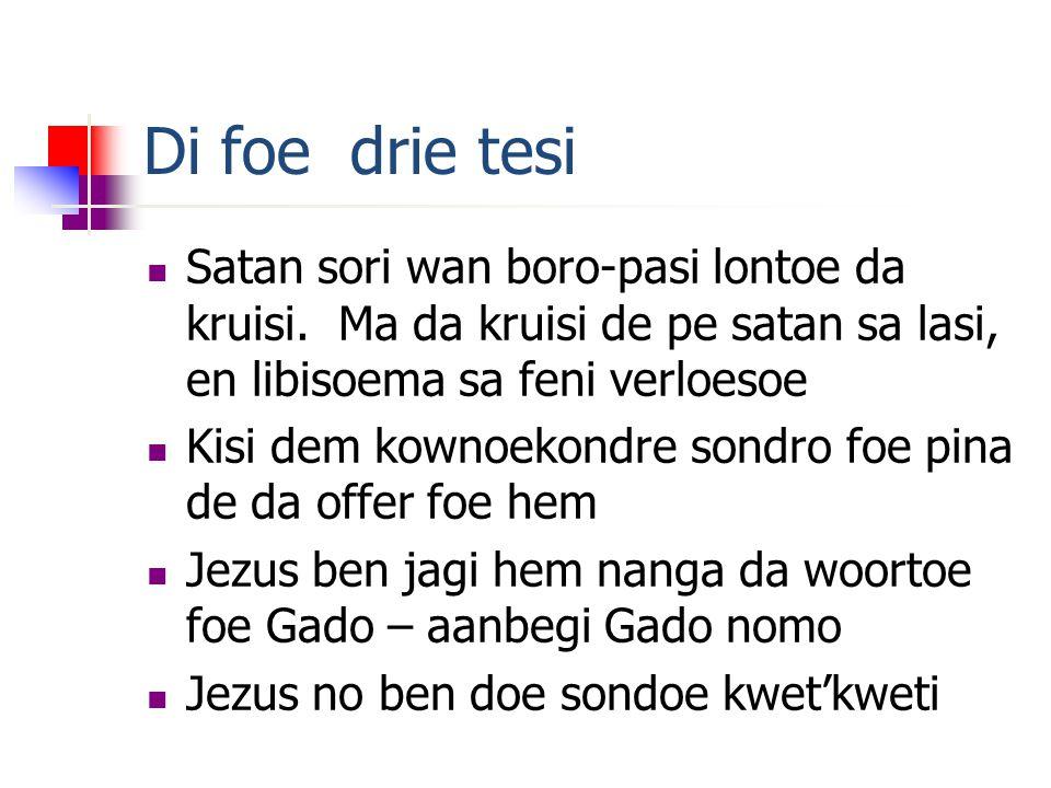 Di foe drie tesi Satan sori wan boro-pasi lontoe da kruisi.