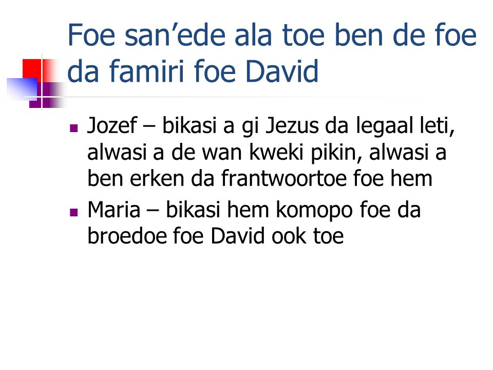 Foe san'ede ala toe ben de foe da famiri foe David Jozef – bikasi a gi Jezus da legaal leti, alwasi a de wan kweki pikin, alwasi a ben erken da frantwoortoe foe hem Maria – bikasi hem komopo foe da broedoe foe David ook toe