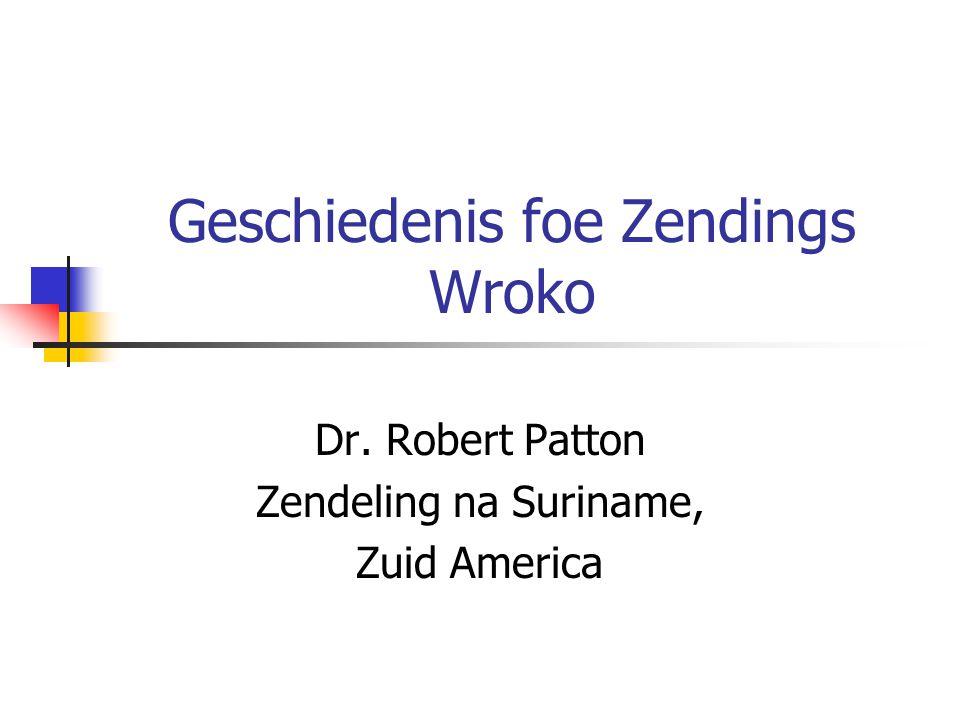 Geschiedenis foe Zendings Wroko Dr. Robert Patton Zendeling na Suriname, Zuid America