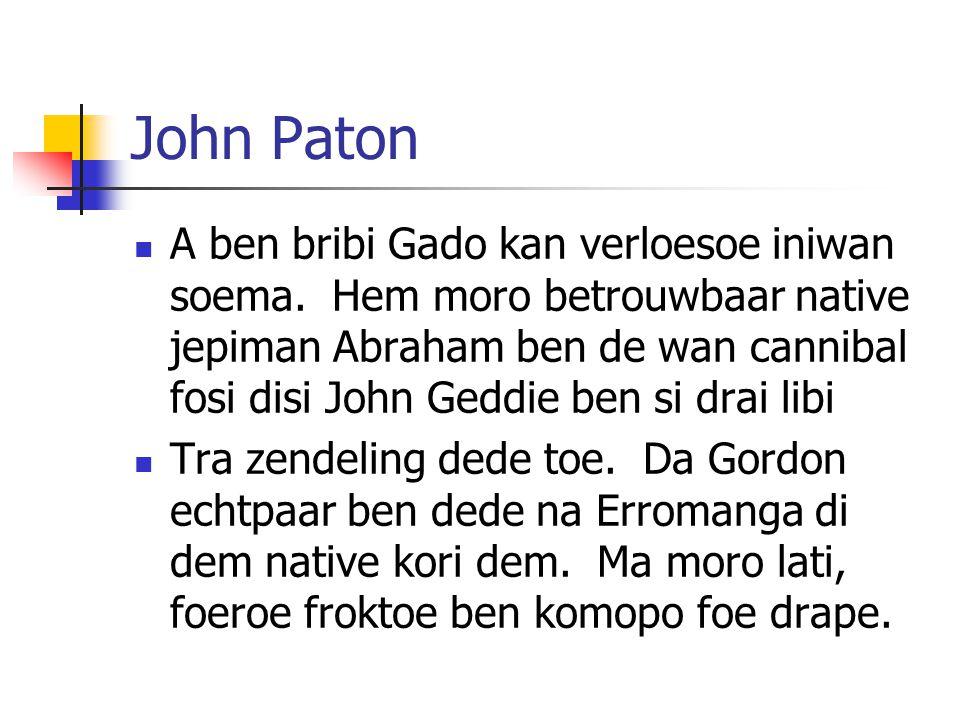 John Paton A ben bribi Gado kan verloesoe iniwan soema.