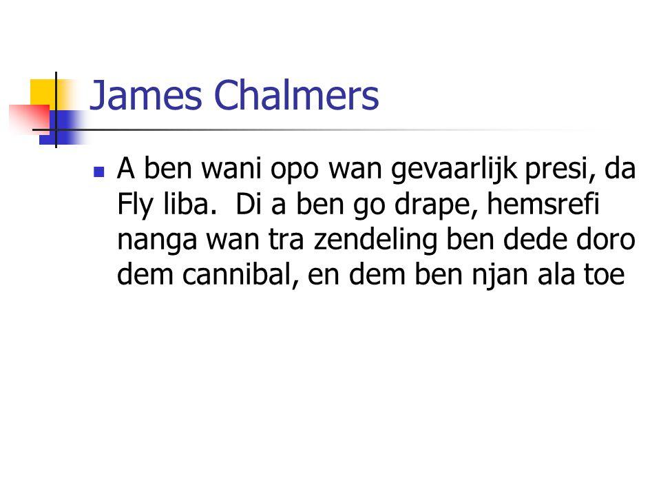 James Chalmers A ben wani opo wan gevaarlijk presi, da Fly liba.