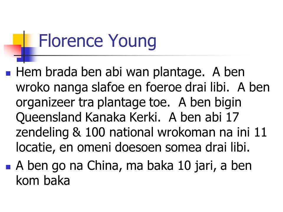 Florence Young Hem brada ben abi wan plantage.A ben wroko nanga slafoe en foeroe drai libi.