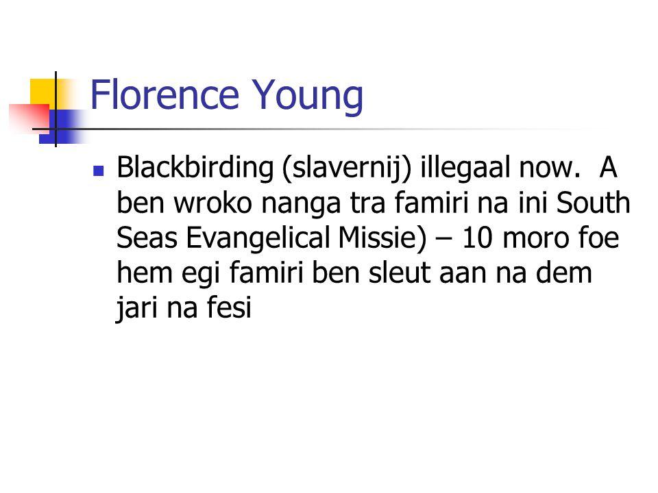 Florence Young Blackbirding (slavernij) illegaal now.