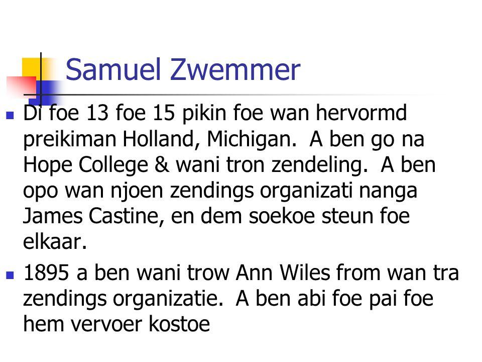 Samuel Zwemmer Di foe 13 foe 15 pikin foe wan hervormd preikiman Holland, Michigan.
