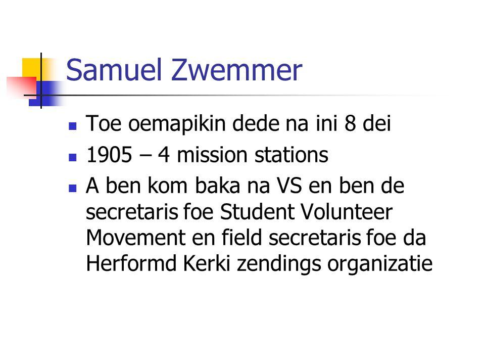 Samuel Zwemmer Toe oemapikin dede na ini 8 dei 1905 – 4 mission stations A ben kom baka na VS en ben de secretaris foe Student Volunteer Movement en field secretaris foe da Herformd Kerki zendings organizatie