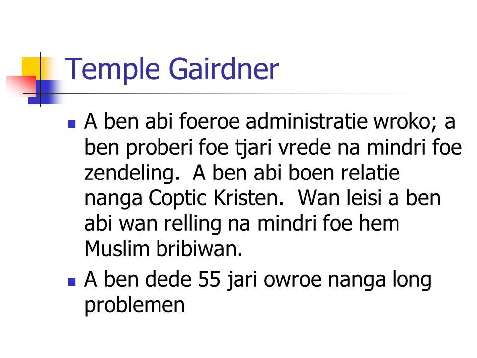 Temple Gairdner A ben abi foeroe administratie wroko; a ben proberi foe tjari vrede na mindri foe zendeling.