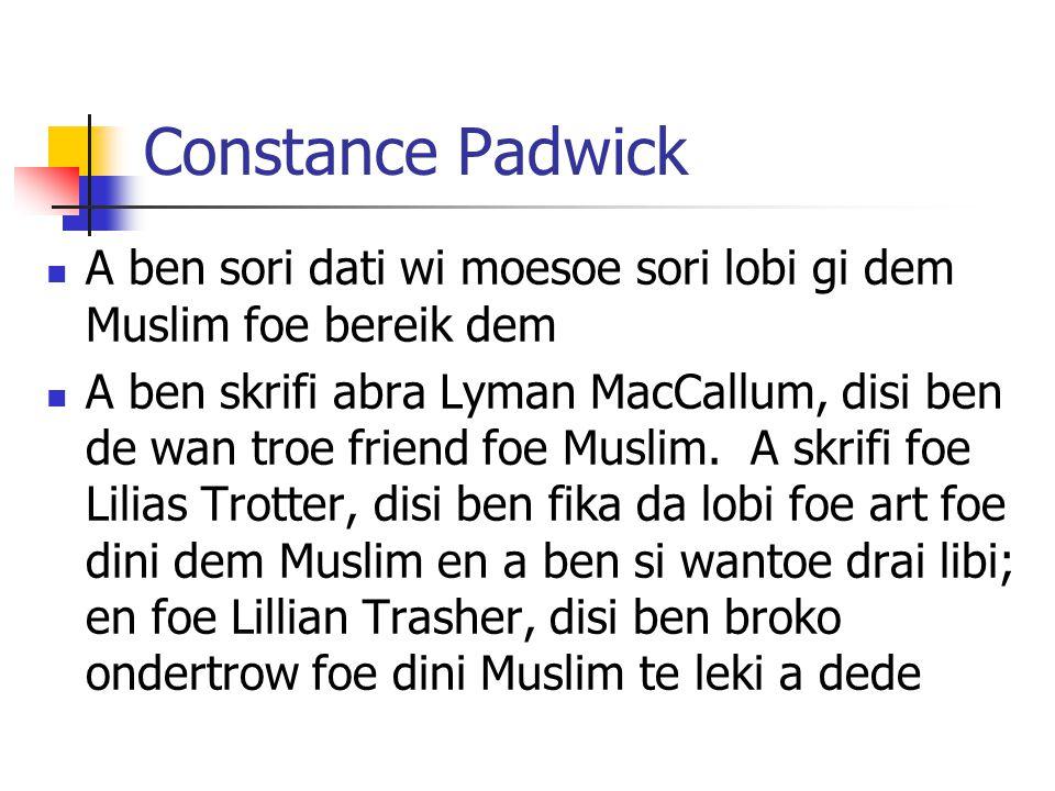 Constance Padwick A ben sori dati wi moesoe sori lobi gi dem Muslim foe bereik dem A ben skrifi abra Lyman MacCallum, disi ben de wan troe friend foe Muslim.