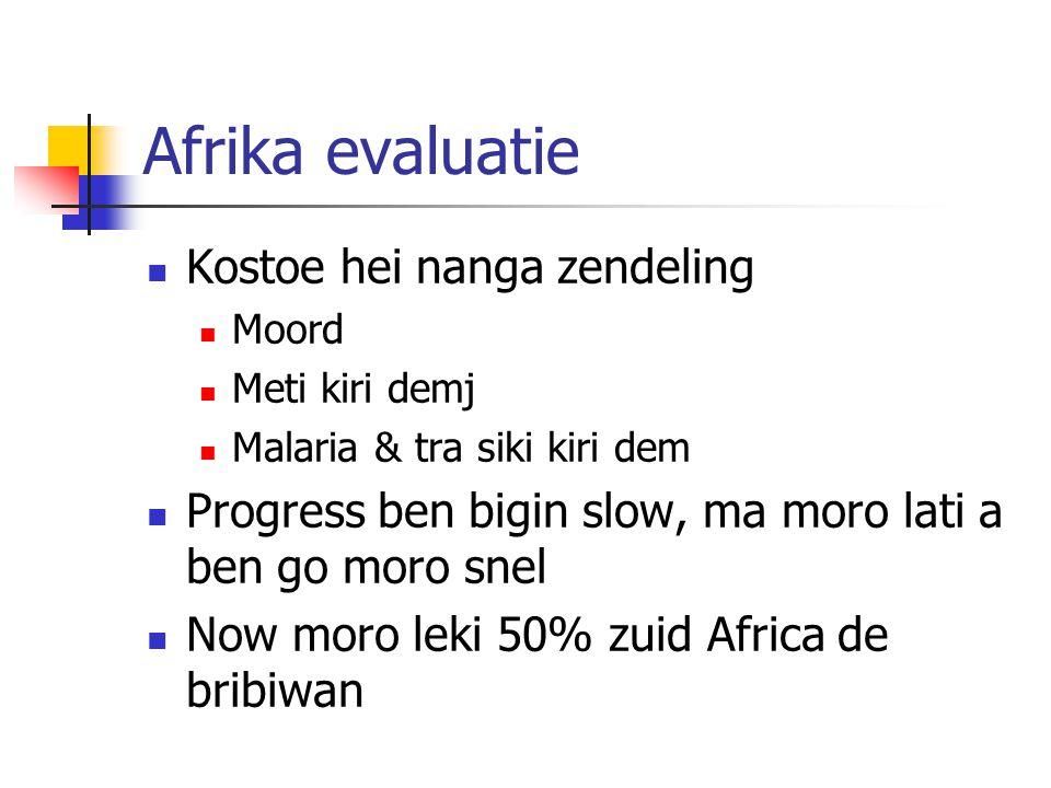 Afrika evaluatie Kostoe hei nanga zendeling Moord Meti kiri demj Malaria & tra siki kiri dem Progress ben bigin slow, ma moro lati a ben go moro snel Now moro leki 50% zuid Africa de bribiwan