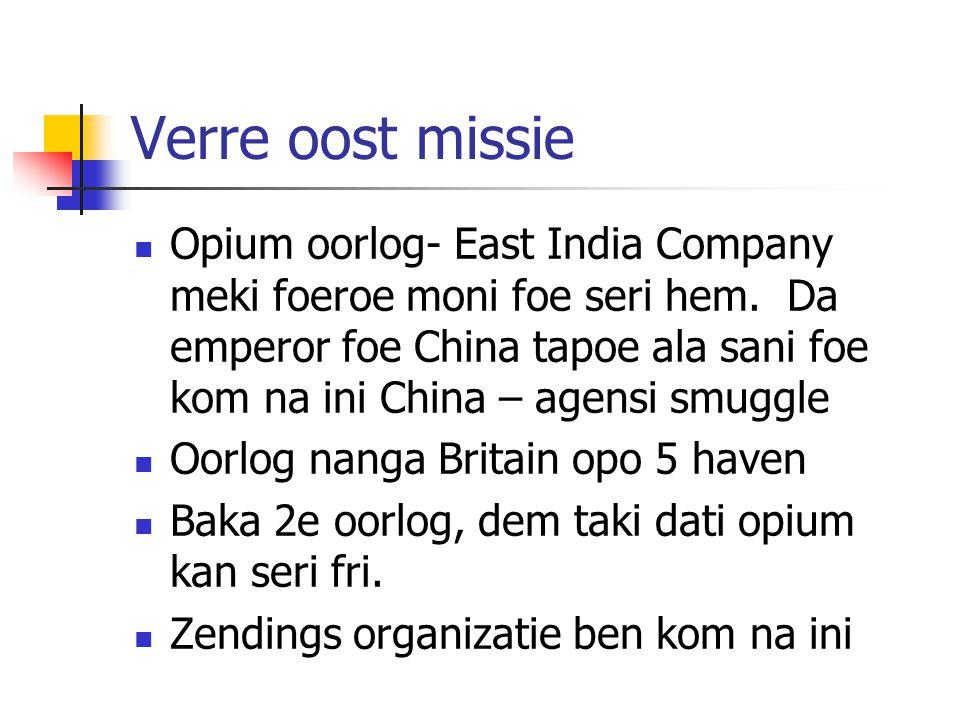Verre oost missie Opium oorlog- East India Company meki foeroe moni foe seri hem.