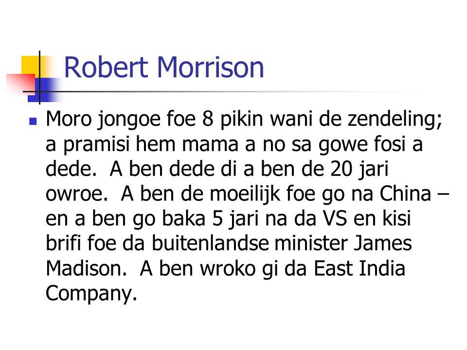 Robert Morrison Moro jongoe foe 8 pikin wani de zendeling; a pramisi hem mama a no sa gowe fosi a dede.