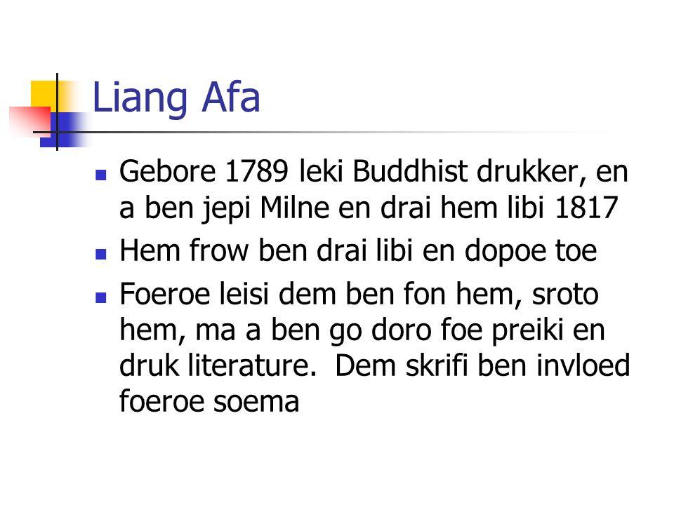 Liang Afa Gebore 1789 leki Buddhist drukker, en a ben jepi Milne en drai hem libi 1817 Hem frow ben drai libi en dopoe toe Foeroe leisi dem ben fon hem, sroto hem, ma a ben go doro foe preiki en druk literature.