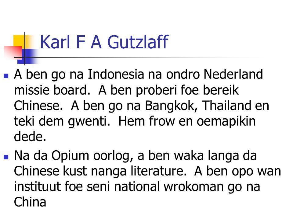Karl F A Gutzlaff A ben go na Indonesia na ondro Nederland missie board.