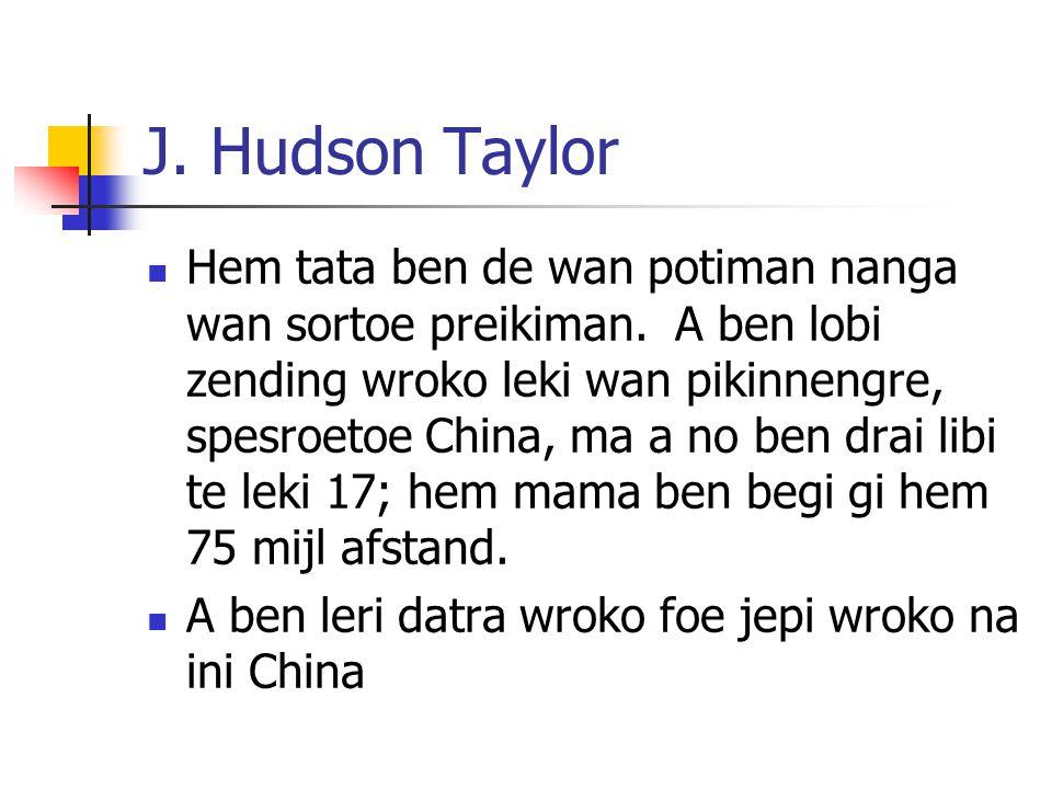 J.Hudson Taylor Hem tata ben de wan potiman nanga wan sortoe preikiman.