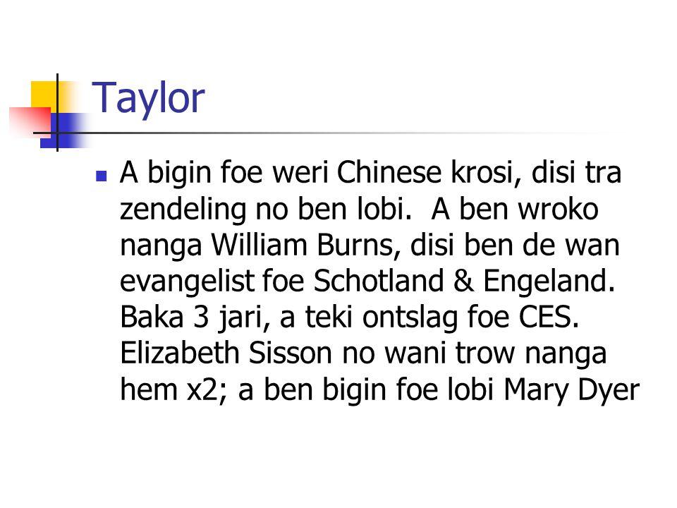 Taylor A bigin foe weri Chinese krosi, disi tra zendeling no ben lobi.