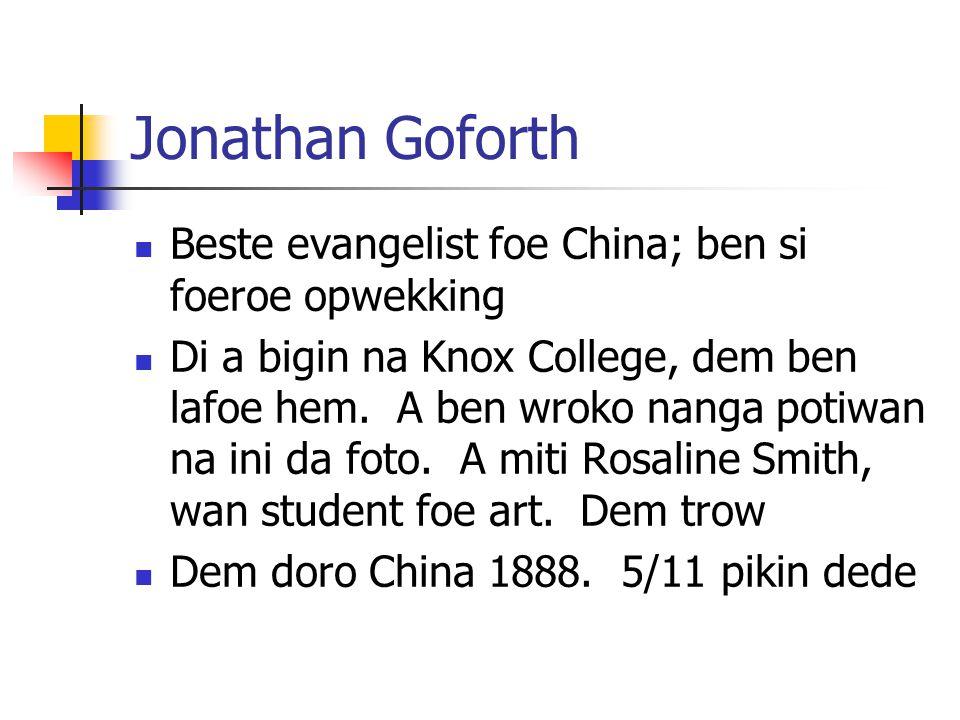 Jonathan Goforth Beste evangelist foe China; ben si foeroe opwekking Di a bigin na Knox College, dem ben lafoe hem.