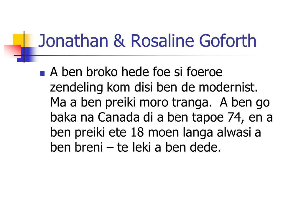 Jonathan & Rosaline Goforth A ben broko hede foe si foeroe zendeling kom disi ben de modernist.