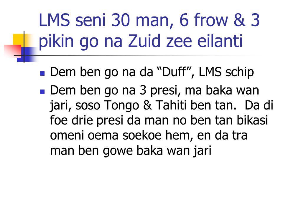 LMS seni 30 man, 6 frow & 3 pikin go na Zuid zee eilanti Dem ben go na da Duff , LMS schip Dem ben go na 3 presi, ma baka wan jari, soso Tongo & Tahiti ben tan.