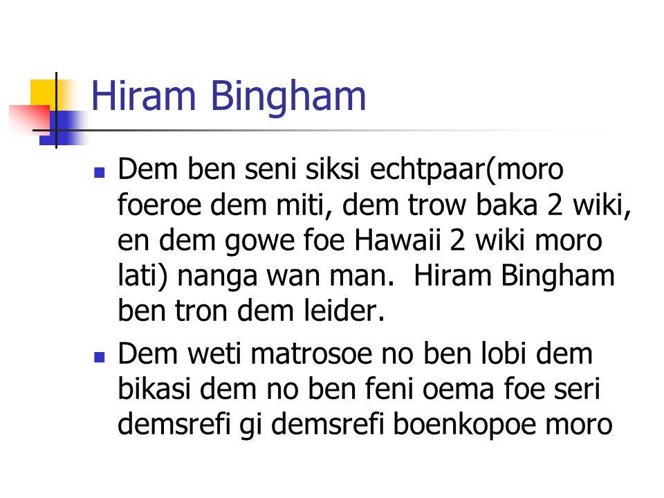 Hiram Bingham Dem ben seni siksi echtpaar(moro foeroe dem miti, dem trow baka 2 wiki, en dem gowe foe Hawaii 2 wiki moro lati) nanga wan man.