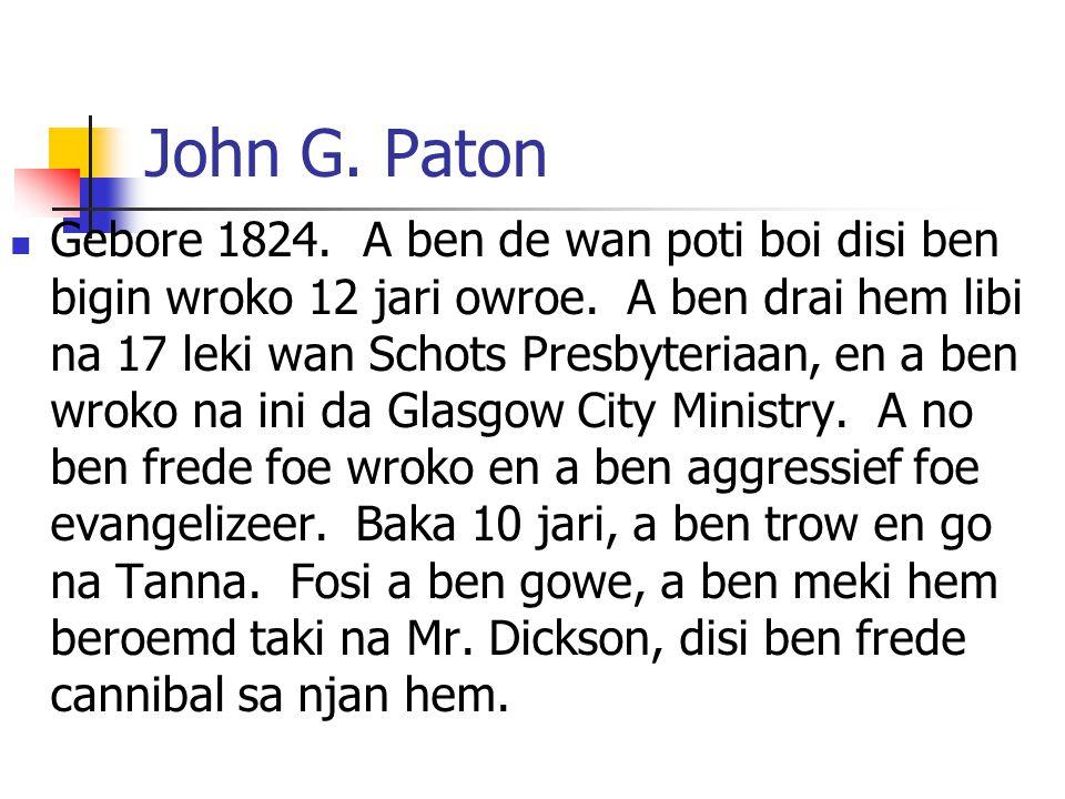 John G.Paton Gebore 1824. A ben de wan poti boi disi ben bigin wroko 12 jari owroe.