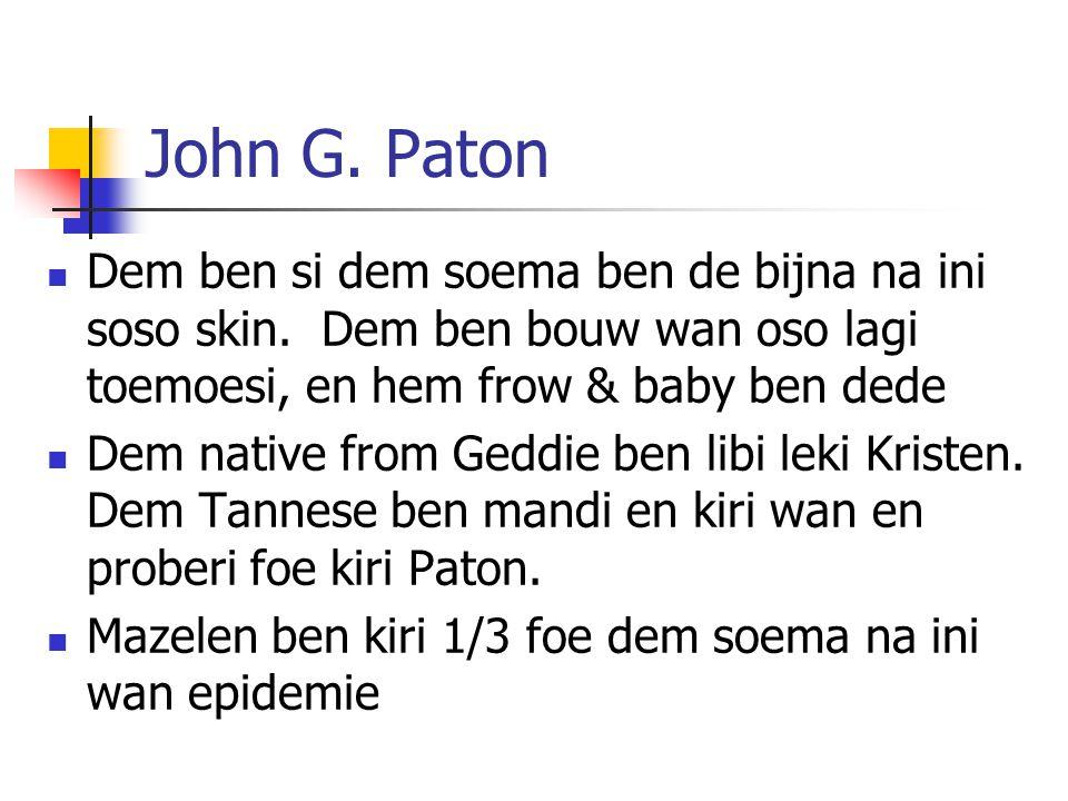 John G.Paton Dem ben si dem soema ben de bijna na ini soso skin.