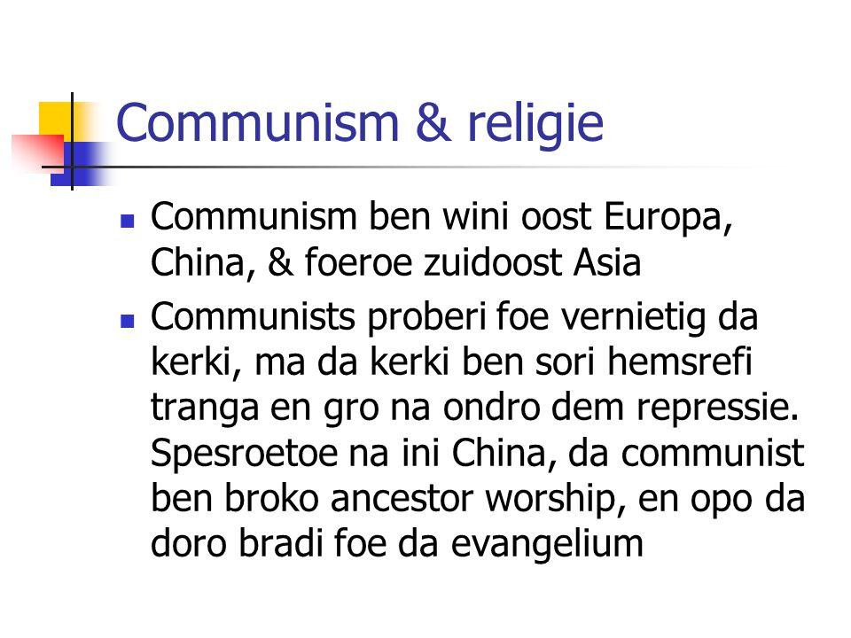 Communism & religie Communism ben wini oost Europa, China, & foeroe zuidoost Asia Communists proberi foe vernietig da kerki, ma da kerki ben sori hemsrefi tranga en gro na ondro dem repressie.