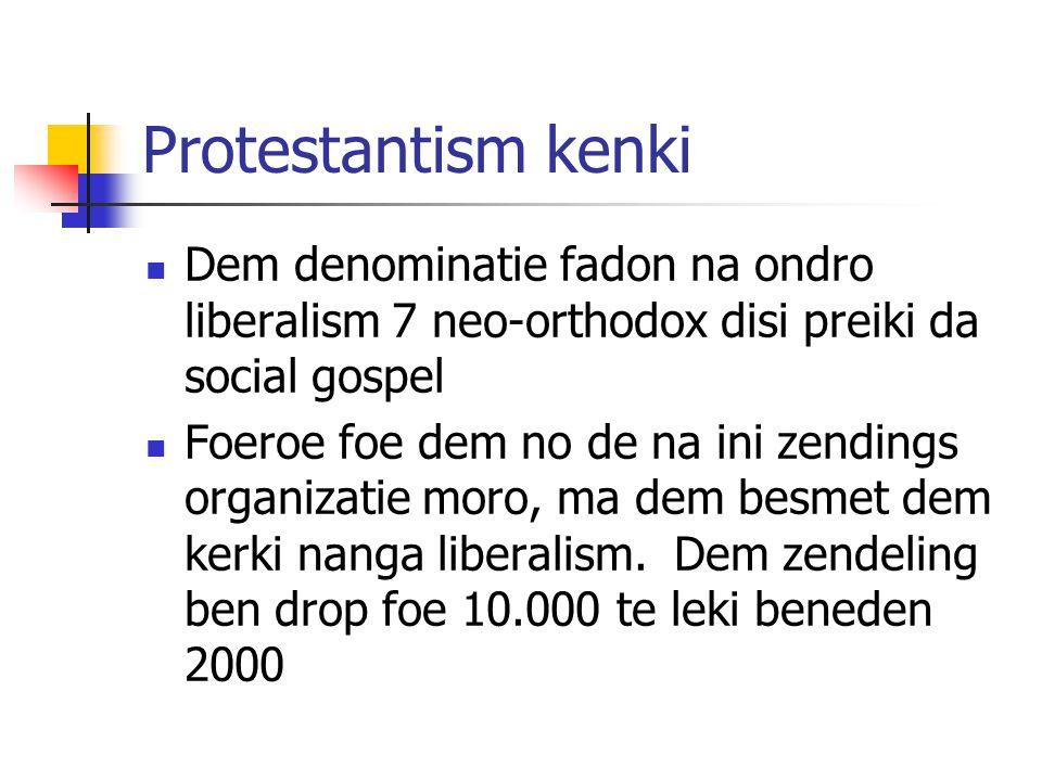 Protestantism kenki Dem denominatie fadon na ondro liberalism 7 neo-orthodox disi preiki da social gospel Foeroe foe dem no de na ini zendings organizatie moro, ma dem besmet dem kerki nanga liberalism.