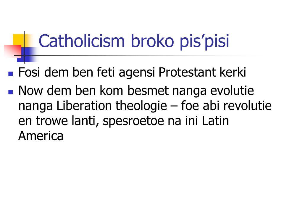 Catholicism broko pis'pisi Fosi dem ben feti agensi Protestant kerki Now dem ben kom besmet nanga evolutie nanga Liberation theologie – foe abi revolutie en trowe lanti, spesroetoe na ini Latin America