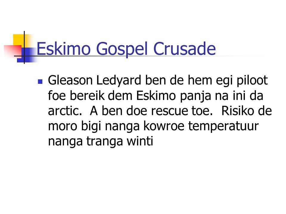 Eskimo Gospel Crusade Gleason Ledyard ben de hem egi piloot foe bereik dem Eskimo panja na ini da arctic.