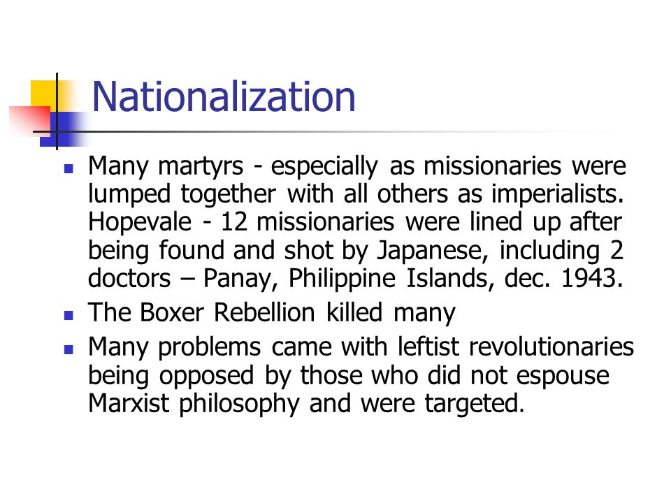 Nationalization Many martyrs - especially as missionaries were lumped together with all others as imperialists. Hopevale - 12 missionaries were lined