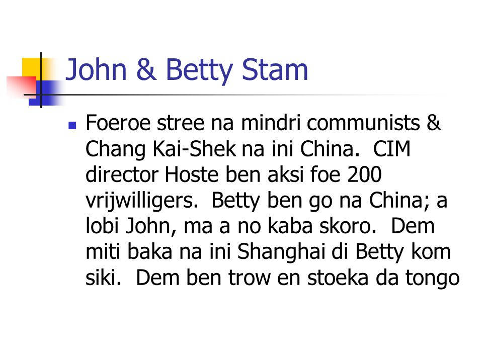 John & Betty Stam Foeroe stree na mindri communists & Chang Kai-Shek na ini China. CIM director Hoste ben aksi foe 200 vrijwilligers. Betty ben go na