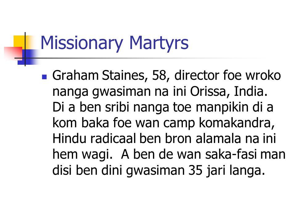 Missionary Martyrs Graham Staines, 58, director foe wroko nanga gwasiman na ini Orissa, India.
