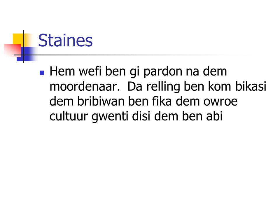 Staines Hem wefi ben gi pardon na dem moordenaar.