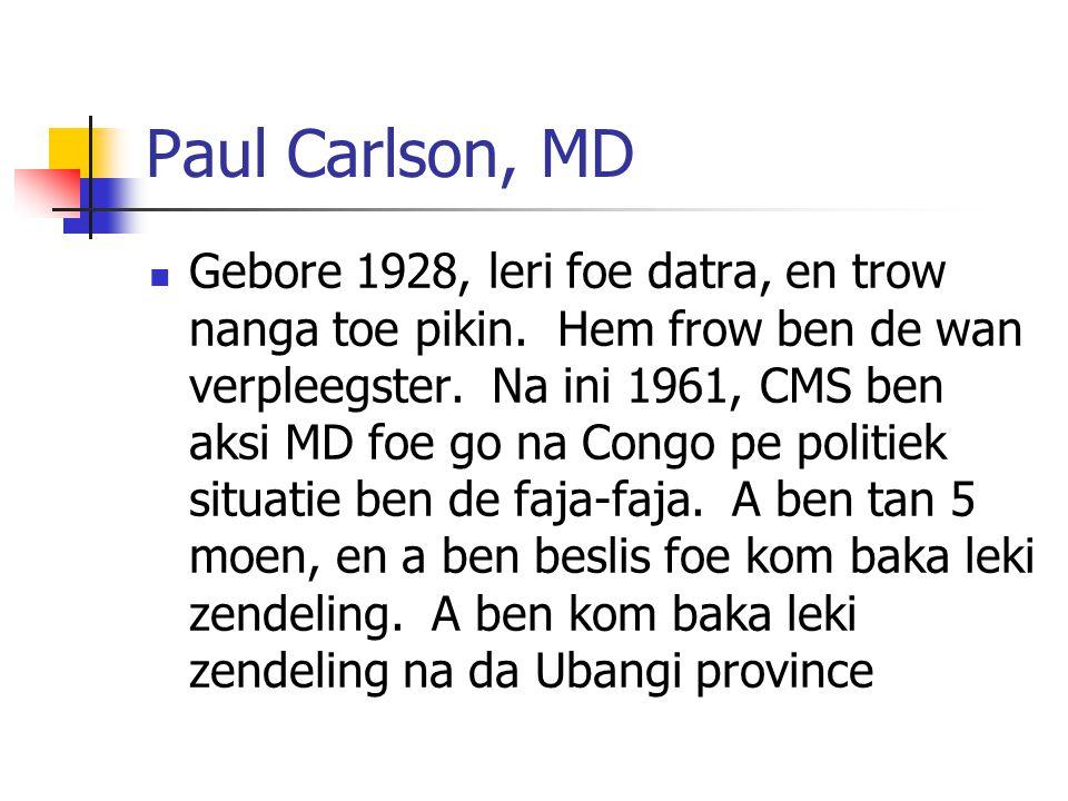 Paul Carlson, MD Gebore 1928, leri foe datra, en trow nanga toe pikin.