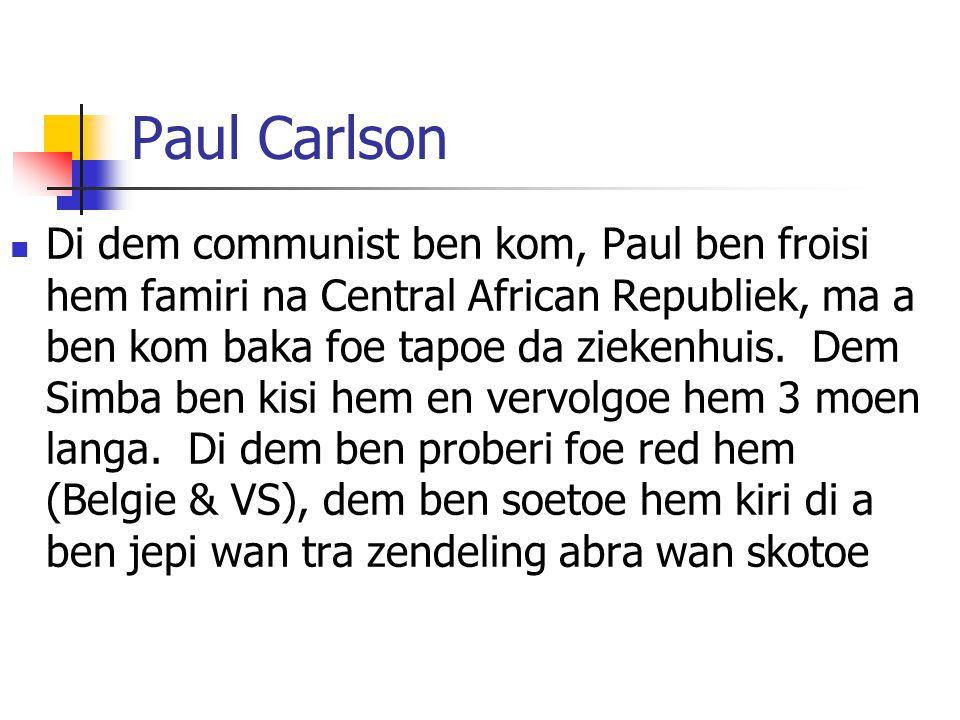 Paul Carlson Di dem communist ben kom, Paul ben froisi hem famiri na Central African Republiek, ma a ben kom baka foe tapoe da ziekenhuis.