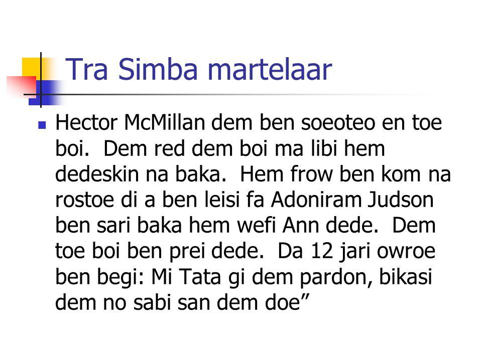 Tra Simba martelaar Hector McMillan dem ben soeoteo en toe boi.