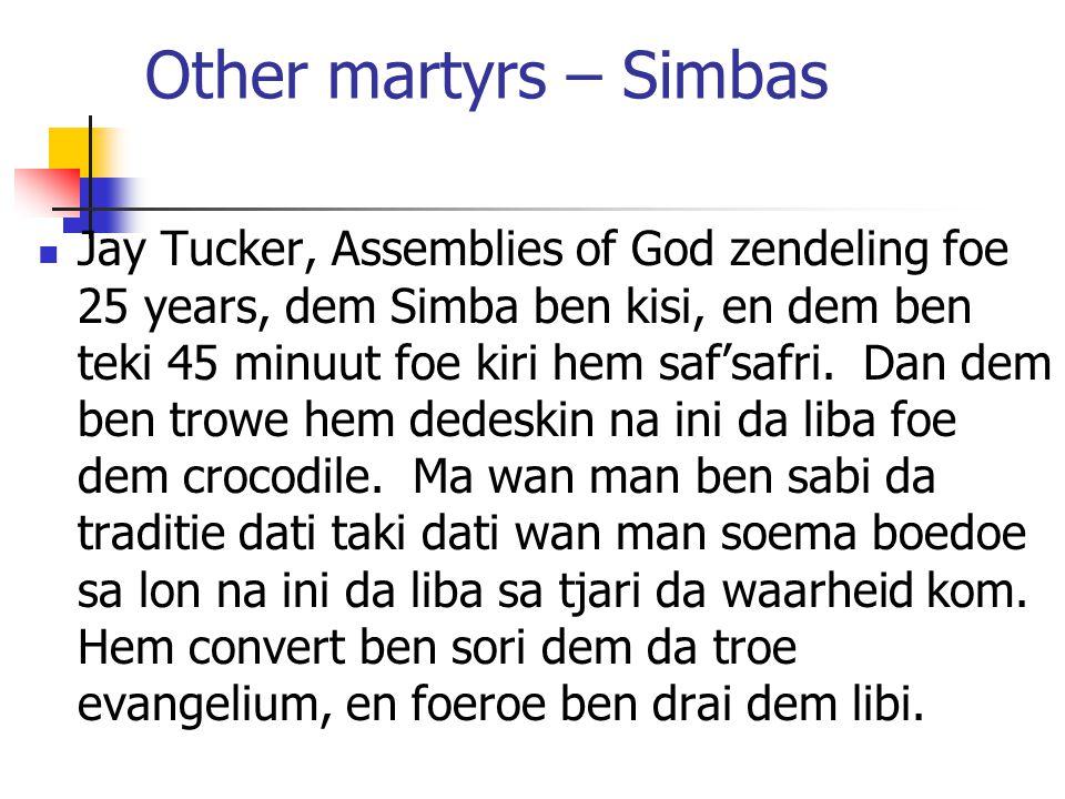 Other martyrs – Simbas Jay Tucker, Assemblies of God zendeling foe 25 years, dem Simba ben kisi, en dem ben teki 45 minuut foe kiri hem saf'safri.