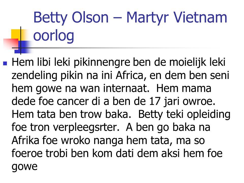 Betty Olson – Martyr Vietnam oorlog Hem libi leki pikinnengre ben de moielijk leki zendeling pikin na ini Africa, en dem ben seni hem gowe na wan internaat.