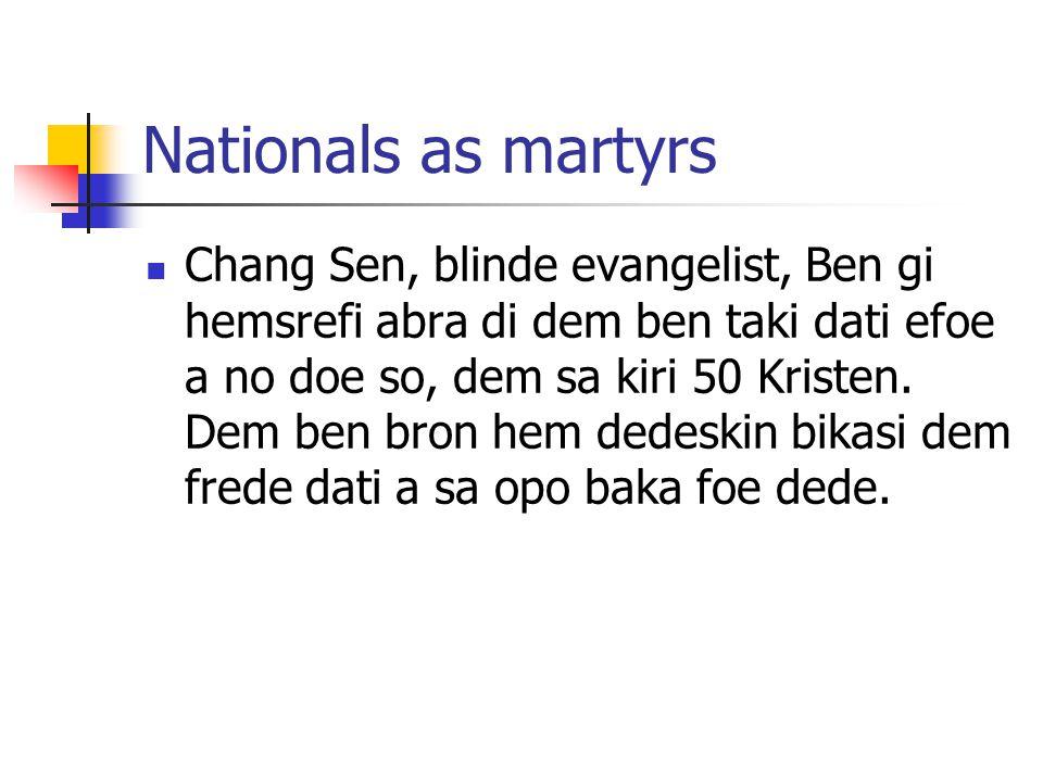 Nationals as martyrs Chang Sen, blinde evangelist, Ben gi hemsrefi abra di dem ben taki dati efoe a no doe so, dem sa kiri 50 Kristen.
