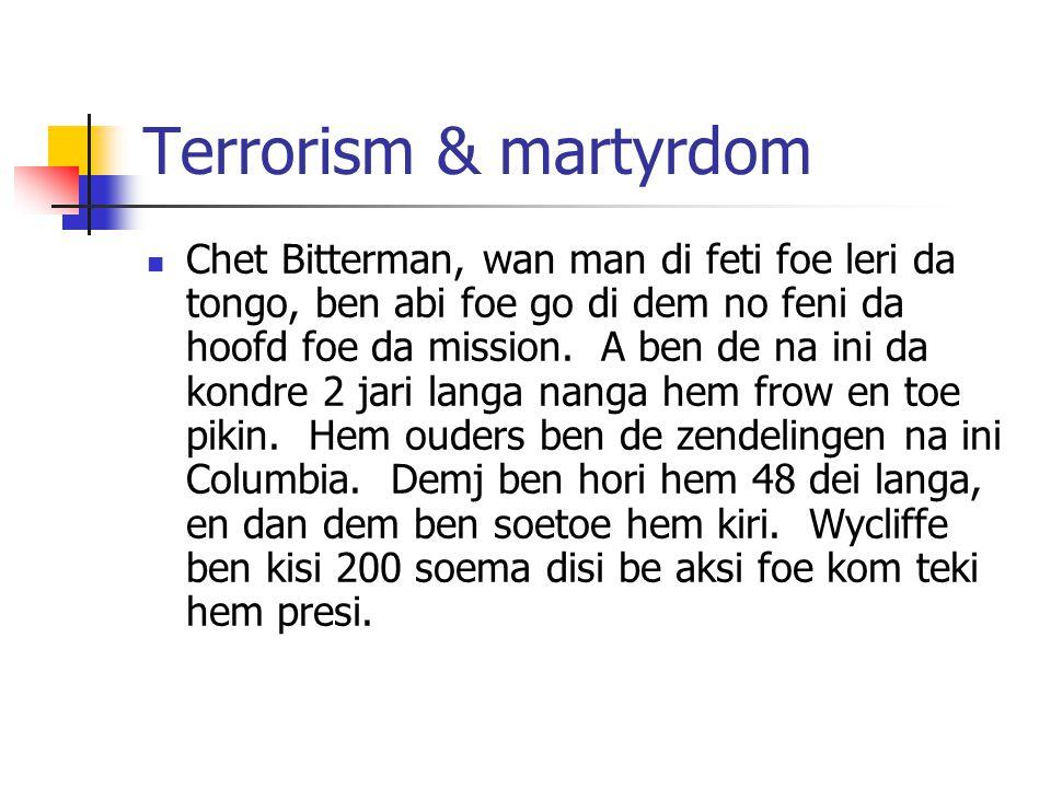 Terrorism & martyrdom Chet Bitterman, wan man di feti foe leri da tongo, ben abi foe go di dem no feni da hoofd foe da mission.