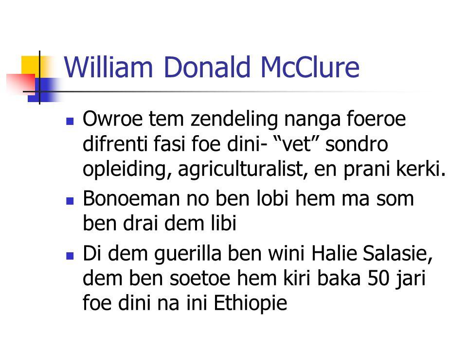 William Donald McClure Owroe tem zendeling nanga foeroe difrenti fasi foe dini- vet sondro opleiding, agriculturalist, en prani kerki.