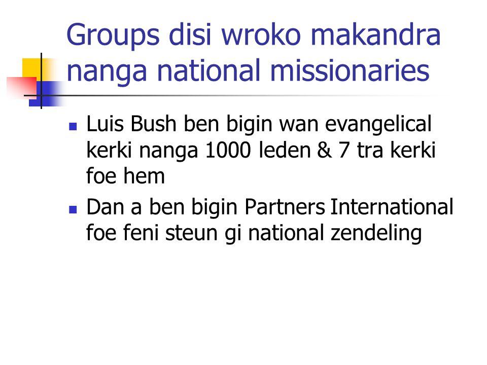 Groups disi wroko makandra nanga national missionaries Luis Bush ben bigin wan evangelical kerki nanga 1000 leden & 7 tra kerki foe hem Dan a ben bigin Partners International foe feni steun gi national zendeling