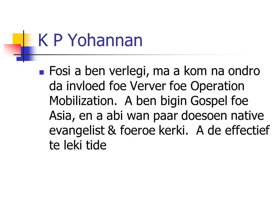 K P Yohannan Fosi a ben verlegi, ma a kom na ondro da invloed foe Verver foe Operation Mobilization.